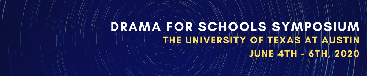 Image says: Drama for Schools Symposium The University of Texas at Austin June 4-6th, 2020